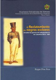 RECLUTAMIENTO-DE-NEGROS-ESCLAVOS-DURANTE-LAS-GUERRAS-DE-INDEPENDENCIA-DE-COLOMBIA