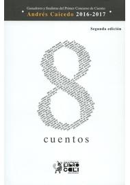 8-CUENTOS--2ª-ED--GANADORES-Y-FINALISTAS-DEL-PRIMER-CONCURSO-DE-CUENTO-ANDRES-CAICEDO