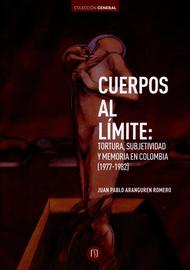 CUERPOS-AL-LIMITE--TORTURA-SUBJETIVIDAD-Y-MEMORIA-EN-COLOMBIA-1977-1982