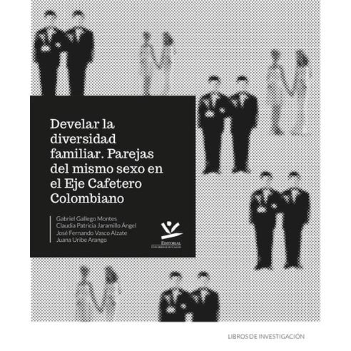 DEVELAR-LA-DIVERSIDAD-FAMILIAR-PAREJAS-DEL-MISMO-SEXO-EN-EL-EJE-CAFETERO-COLOMBIANO