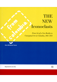 THE-NEW-ICONOCLAST-FROM-ART-OF-A-NEW-REALITY-TO-CONCEPTUAL-ART-IN-COLOMBIA-1961-1975