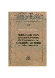 FUNDAMENTACION-TEORICA-DE-UNA-POLITICA-CRIMINAL-CONSTITUCIONAL-PARA-LOS-DELITOS-SEXUALES-EN-MENORES-DE-14-AÑOS-EN-COLOMBIA