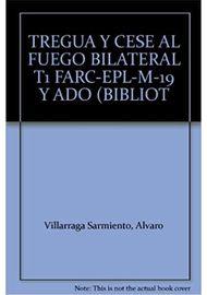 TREGUA-Y-CESE-AL-FUEGO-BILATERAL-TOMO-I-FARC-EPL-M-19-Y-ADO--BIBLIOTECA-DE-LA-PA